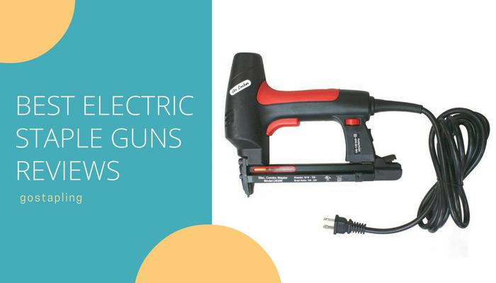 Best Electric Staple Guns Reviews