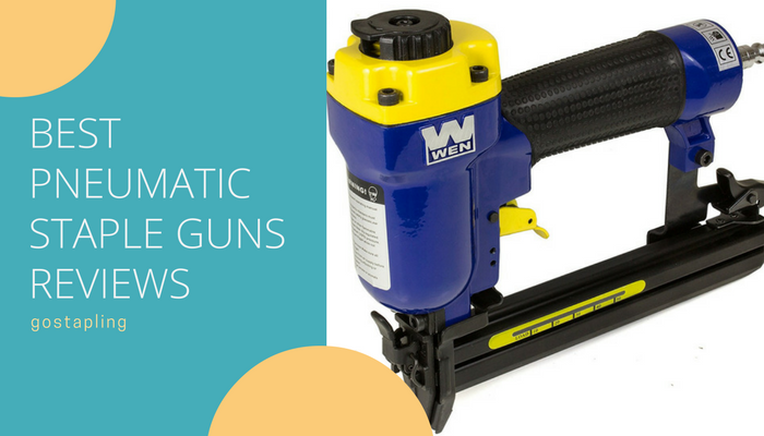 Best Pneumatic Staple Guns Reviews