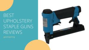 Best Upholstery Staple Guns Reviews