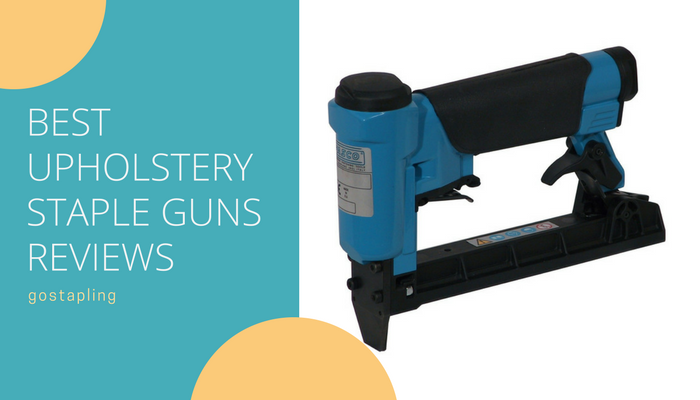 Best Upholstery Staple Guns Reviews
