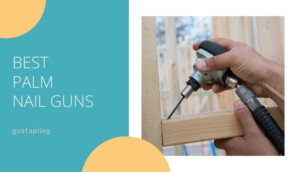 Best Palm Nail Guns